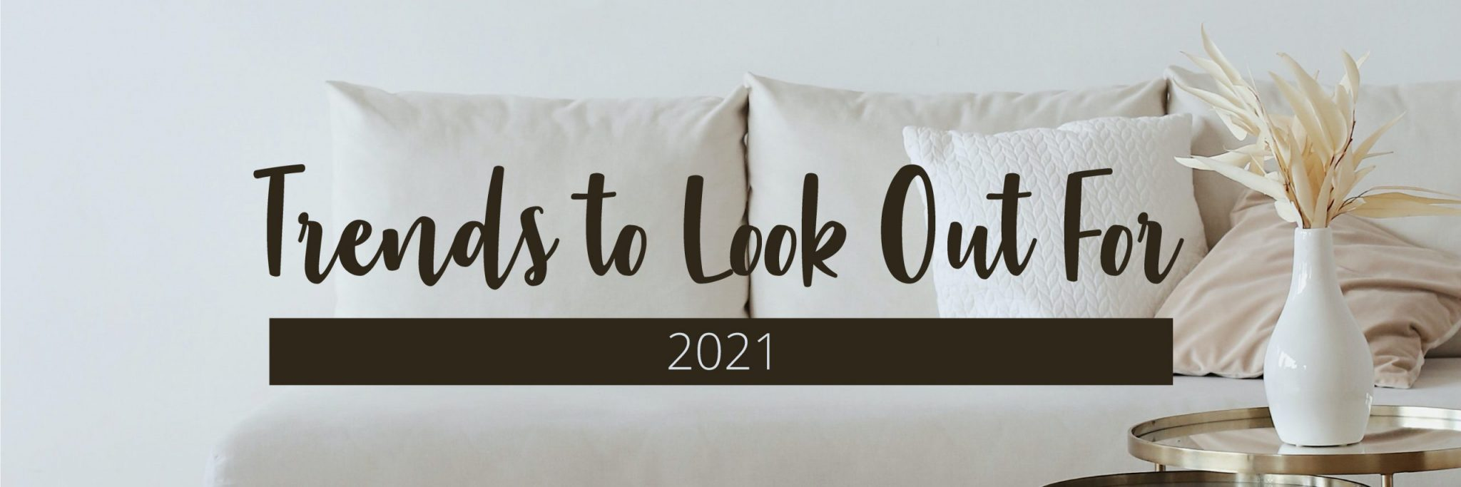 Interior Design Trends for 2021 that we have our Eye on